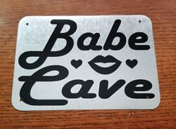 Babe Cave Metal Sign She Shack She Shed great gift