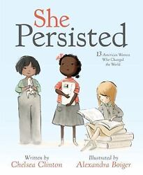SHE PERSISTED: 13 American Women Who Changed by Chelsea Clinton(1524741728)