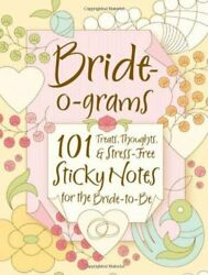 Bride-o-grams: 101 Treats Thoughts and Stress-free Sticky Notes for the Bride-