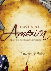 NEW Instant America-Money and Its Influence Over Family by Lawrence S. Salone