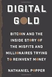 Digital Gold: Bitcoin and the Inside Story of the Misfits and Millionaires Tryin