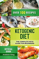 NEW Ketogenic Diet: The Complete Keto Guide for Beginners by Andrew King