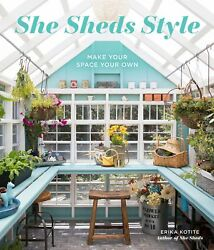 NEW She Sheds Style: Make Your Space Your Own by Erika Kotite