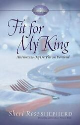 Fit for My King : His Princess 30-Day Diet Plan and Devotional by Sheri Rose She