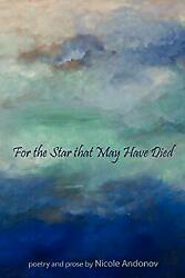 For the Star That May Have Died by Andonov Nicole $13.19