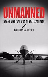 Unmanned : Drone Warfare and Global Security Ann Hill John Rogers $5.17