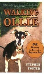 Walking Ollie : Or Winning the Love of a Difficult Dog Stephen Foster $4.49