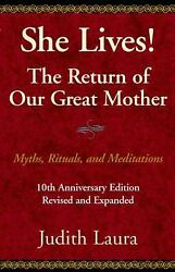 She Lives! the Return of Our Great Mother : Myths Rituals and Meditat-ExLibrary