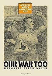 Our War Too : American Women Against the Axis by Paton-Walsh Margaret