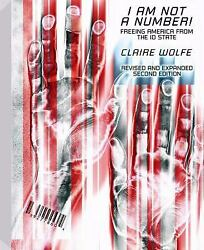 I Am Not a Number! : Freeing America from the ID State by Wolfe Claire $11.22