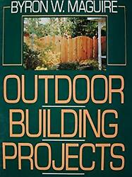Outdoor Building Projects Hardcover Byron W. Maguire