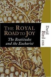 Royal Road to Joy : The Eucharist and the Beatitudes by Bird David-ExLibrary