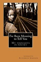I've Been Meaning to Tell You: My thoughts in poetry