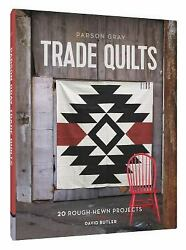 Parson Gray Trade Quilts: 20 Rough-Hewn Projects by Butler David