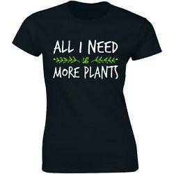 All I Need Is More Plants Funny Gardening Lovers Holiday Women#x27;s T shirt Tee $17.88