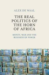 Real Politics of the Horn of Africa : Money War and the Business of Power