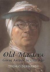 Old Masters : Great Artists in Old Age by Dormandy Thomas $16.83