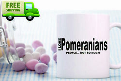 I love Pomeranian#x27;s people not so much Coffee Mug Gift for Pet lovers pet 42 $14.99