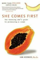 She comes first: the thinking man's guide to pleasuring a woman P-D-F