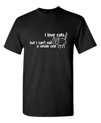 I Love Cats But I Can#x27;t Eat A Whole One Sarcastic Novelty Funny T Shirts $14.39