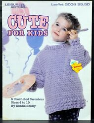 CUTE FOR KIDS • 5 Crochet Patterns Sweaters Sizes 4 to 10 • LEISURE ARTS #3006 $5.54