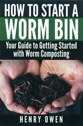 How to Start a Worm Bin : Your Guide to Getting Started with Worm Composting $14.53