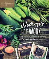 Worms at Work: Harnessing the Awesome Power of Worms with Vermiculture and Vermi $14.10