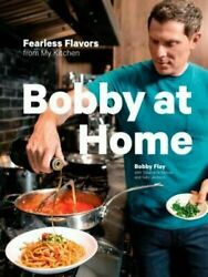 Bobby at Home: Fearless Flavors from My Kitchen by Bobby Flay 0385345917 $23.45