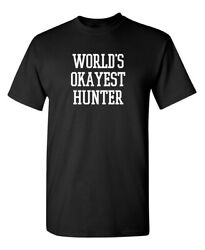 World#x27;s Okayest Hunter Sarcastic Humor Graphic Novelty Funny T Shirt $13.59
