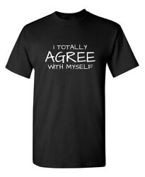 I Totally Agree With Myself Sarcastic Humor Graphic Novelty Funny T Shirt $14.39