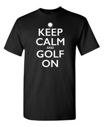 Keep Calm and Golf on Sarcastic Humor Graphic Novelty Funny T Shirt $18.99