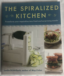 The Spiralized Kitchen by Leslie Bilderback 2015 First Edition Cookbook LIKE NEW $2.00