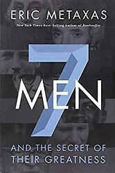Seven Men : And the Secret of Their Greatness Hardcover Eric Metaxas $5.36