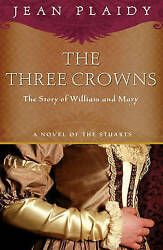 NEW The Three Crowns: The Story of William and Mary by Jean Plaidy
