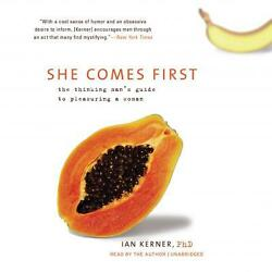 She Comes First : The Thinking Man's Guide to Pleasuring a Woman by Ian Kerner
