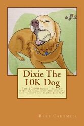Dixie The 10K Dog: The 10000 miles I walked with my dog and the lessons she ta
