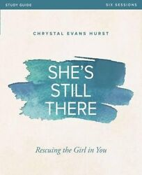 She's Still There Study Guide: Rescuing the Girl in You by Chrystal Evans Hurst