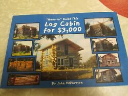 John McPherson  HOW TO BUILD THIS LOG CABIN FOR $3000  PAPERBACK BOOK SIGNED