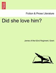 NEW Did she love him? VOL. II by James of the 62nd Regiment. Grant