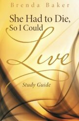 NEW She Had to Die So I Could Live: Study Guide by Brenda Baker