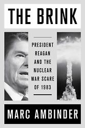 The Brink: President Reagan and the Nuclear War Scare of 1983 by Marc Ambinder