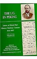 The I. G. in Peking: Letters of Robert Hart Chinese Maritime Customs 1868-1907