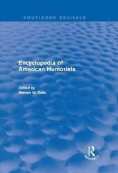 NEW Encyclopedia of American Humorists (Routledge Revivals) by Steven H. Gale