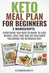 Keto Meal Plan For Beginners: 3 Manuscripts - Everything You Need To Know To Los