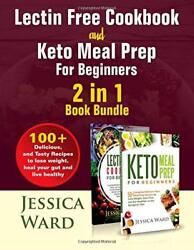 Lectin Free Cookbook and Keto Meal Prep For Beginners 2 in 1 Book: 100+ Deliciou