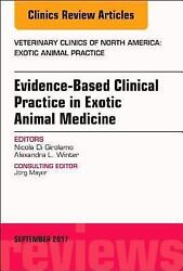 Evidence-Based Clinical Practice in Exotic Animal Medicine An Issue of
