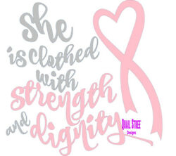 She Is Clothed With Strength and Dignity - Cancer  Vinyl Decal 445