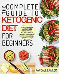 Keto Diet For Beginners: The Complete Guide To The Ketogenic Diet For Beg... New