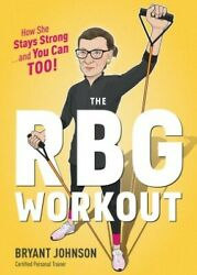 The RBG Workout: How She Stays Strong . . . and You Can Too! .. NEW