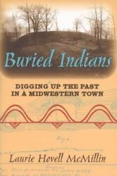 Buried Indians: Digging Up the Past in a Midwestern Town (Wisconsin Land and Lif